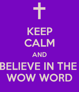 keep-calm-and-believe-in-the-wow-word