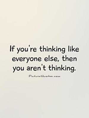 if-youre-thinking-like-everyone-else-then-you-arent-thinking-quote-1