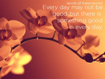 every-day-may-not-be-good-but-theres-something-good-in-every-day-35
