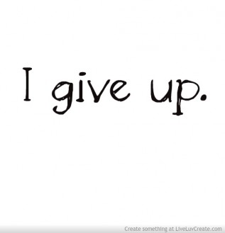 Image result for i give up